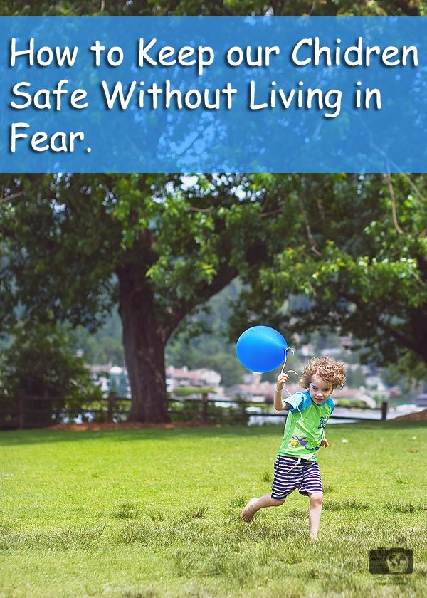 Practical tips on keeping our children safe without living in fear.