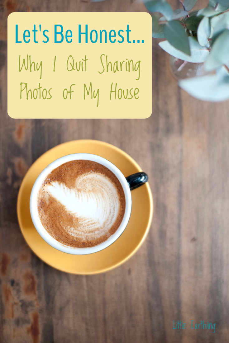 Let's Be Honest: Why I Quit Sharing Photos of My House